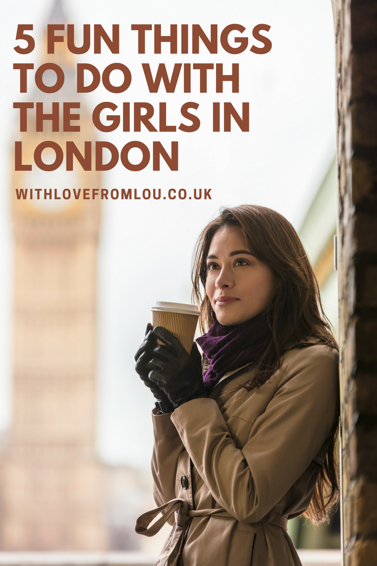 5 Fun Things to Do with The Girls in London