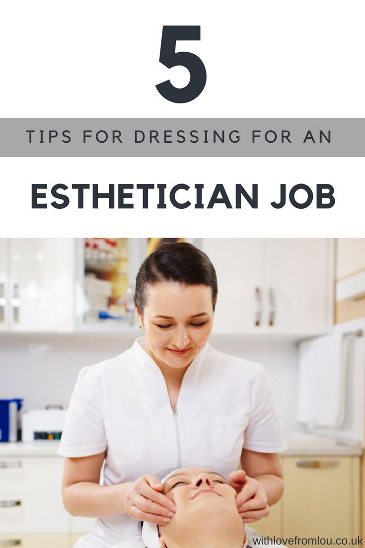 5 Tips For Dressing For An Esthetician Job
