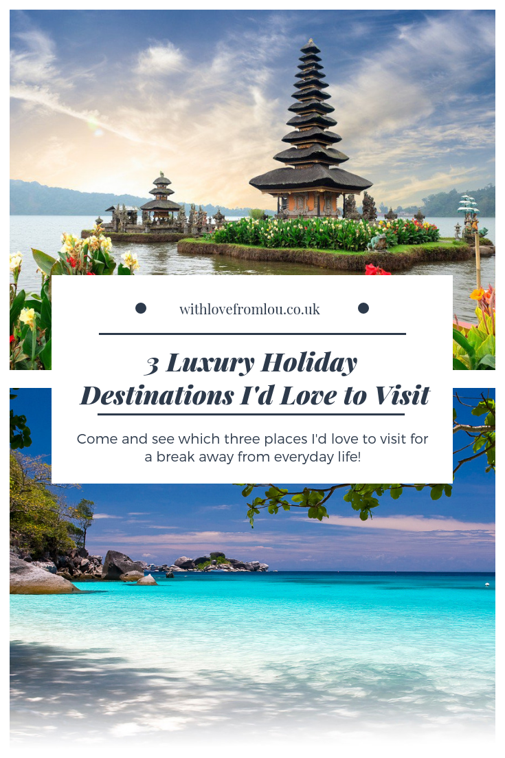 3 Luxury Holiday Destinations I'd Love To Visit
